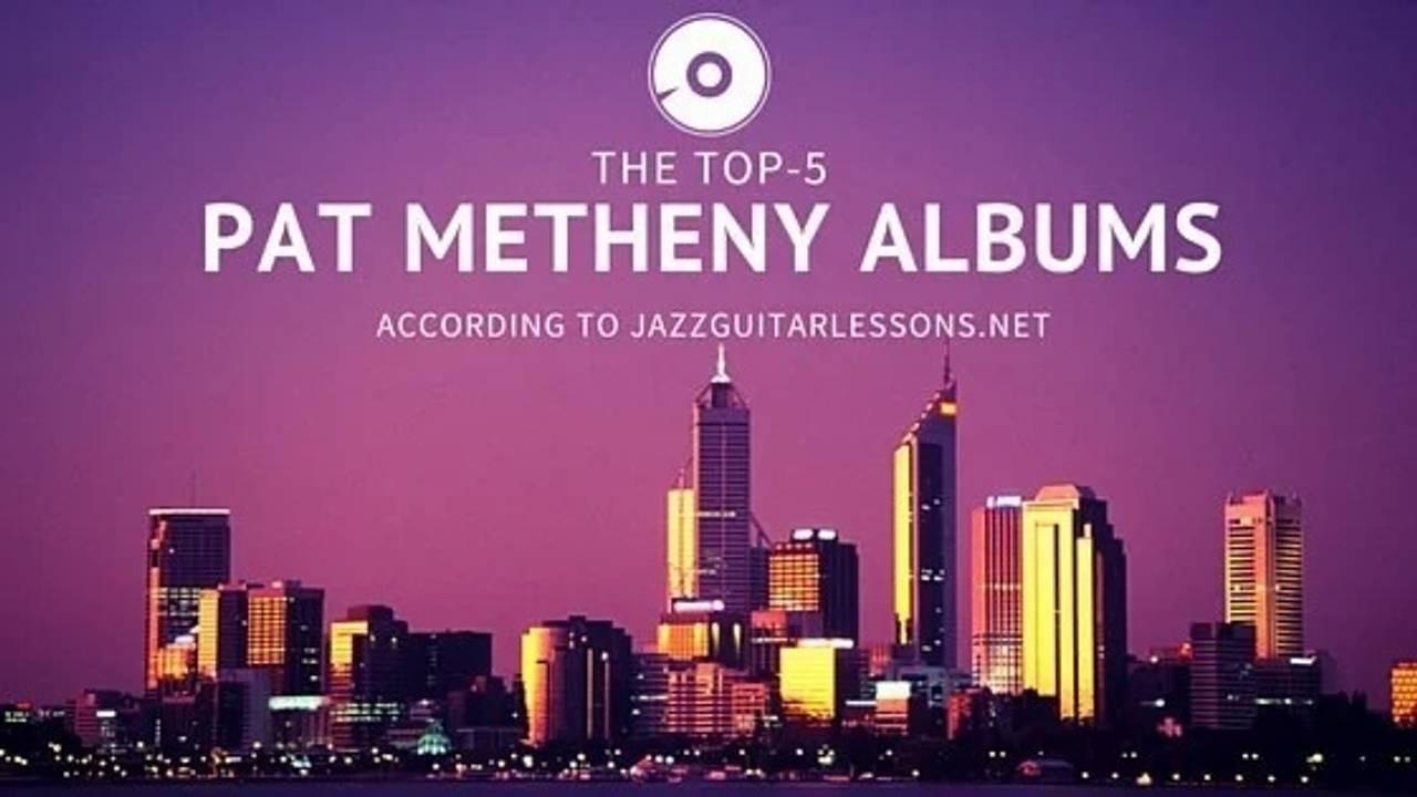 Pat Metheny - Top 5 Album - JazzGuitarLessons.net