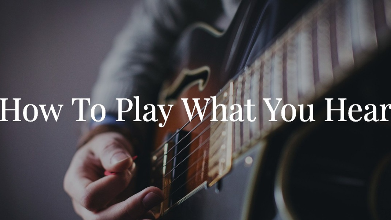 How to Play What You Hear for Jazz Guitarists
