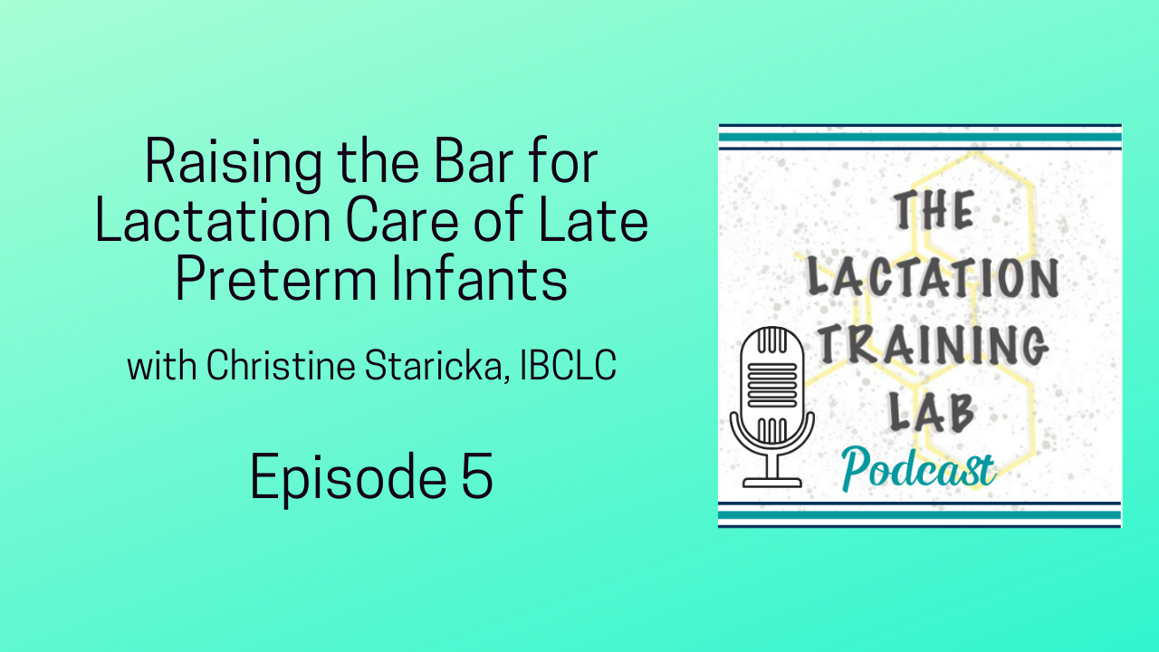 Graphic Image for Episode 5 of The Lactation Training Lab Podcast Raising the Bar for Lactation Care of Late Preterm Infants