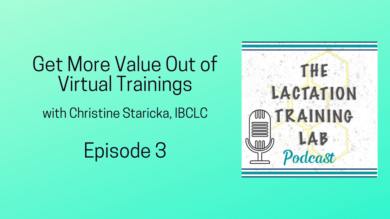 Graphic for Episode 3 of The Lactation Training Lab Podcast, titled Get More Value Out of Virtual Trainings