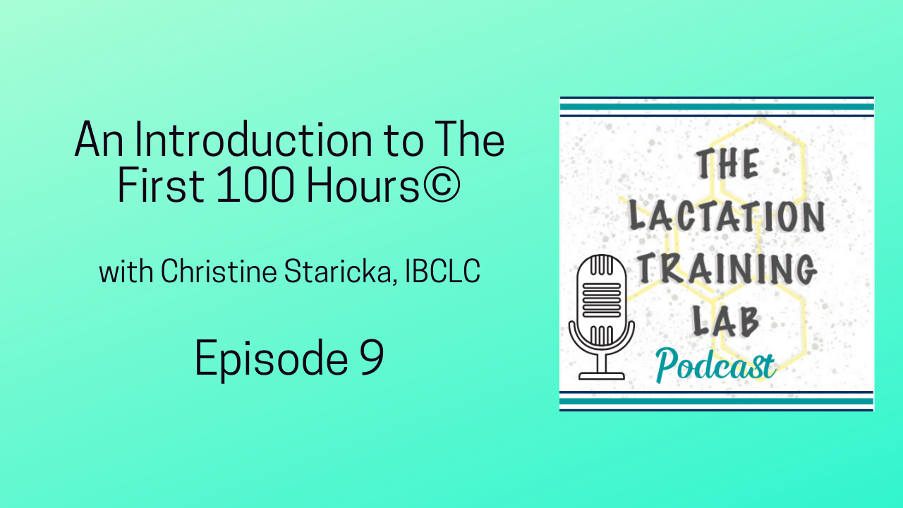 Graphic Image for Episode 9 of The Lactation Training Lab Podcast An Introduction to The First 100 Hours with Christine Staricka, IBCLC
