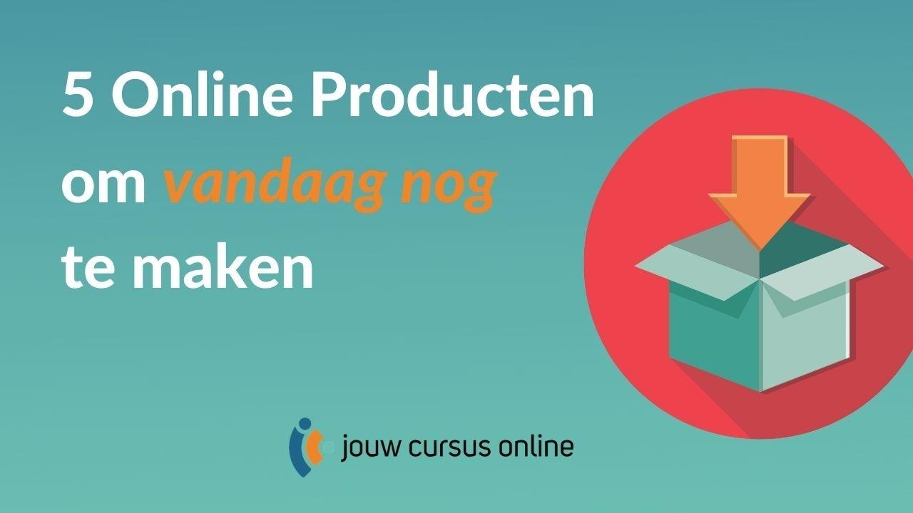 5 online producten om vandaag nog te maken