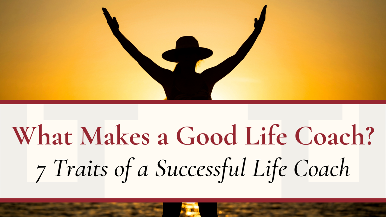 What Makes a Good Life Coach? | 7 Traits of a Successful Life Coach