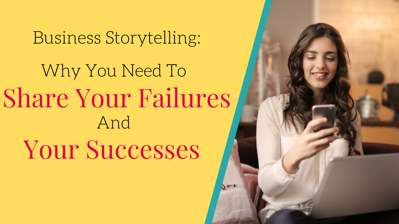Business storytelling: Why you need to share your failures and your successes