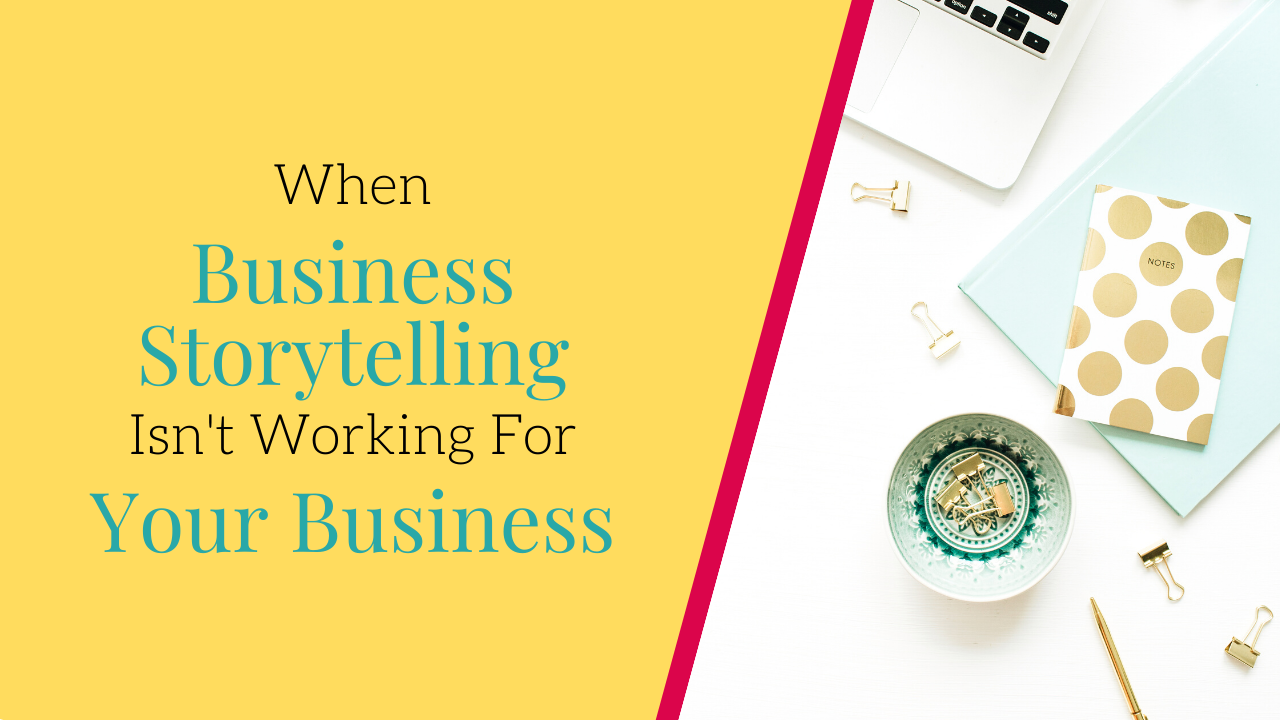 When business storytelling isn't working for your business