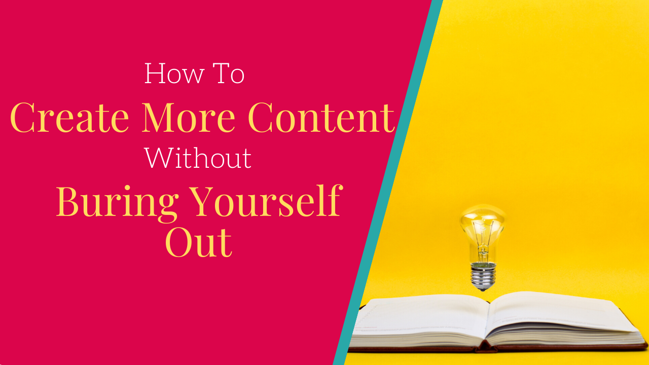 How to create more content without burning yourself out