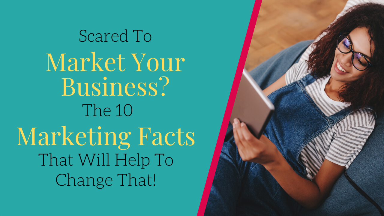Scared to market your business? The 10 marketing facts that will help to change that!