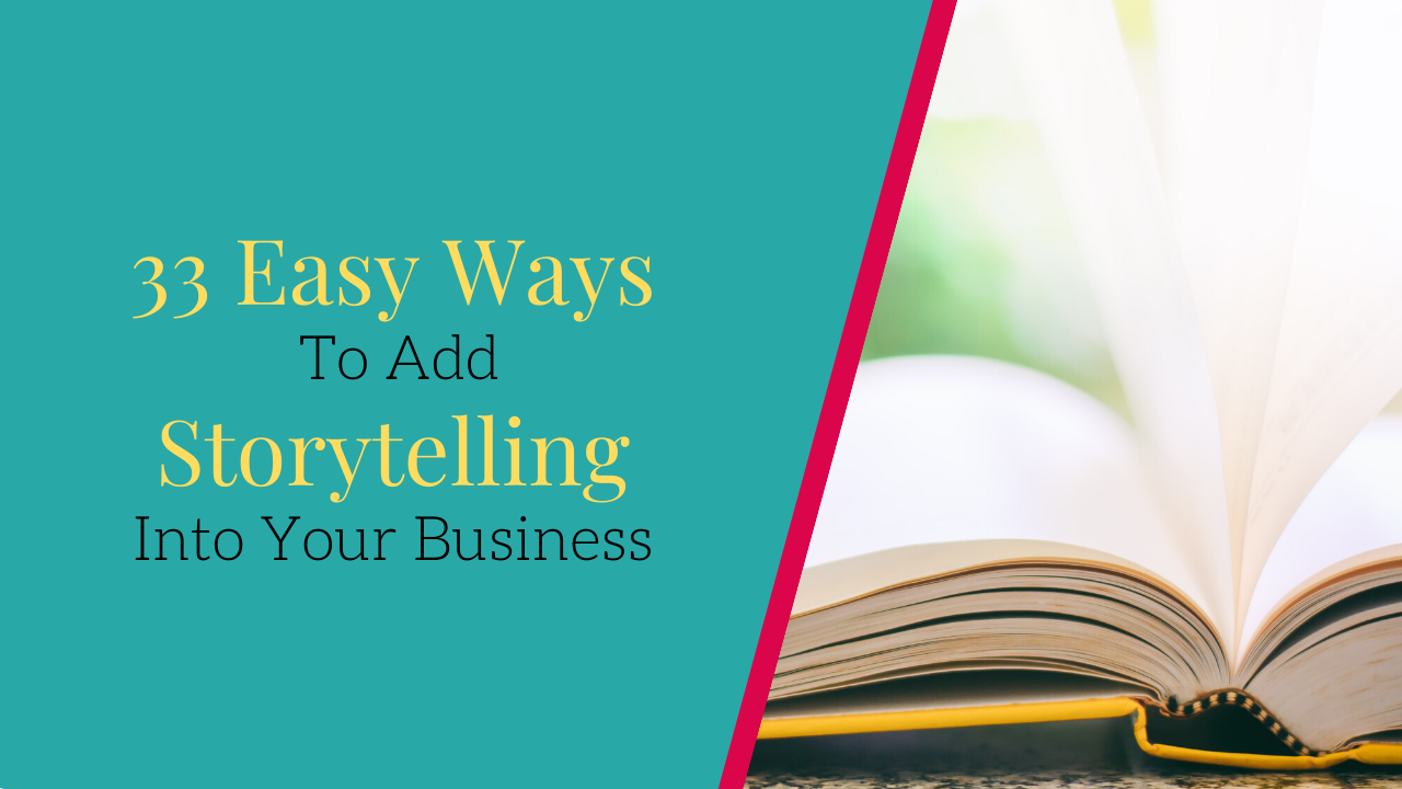 33 easy ways to add storytelling into your business