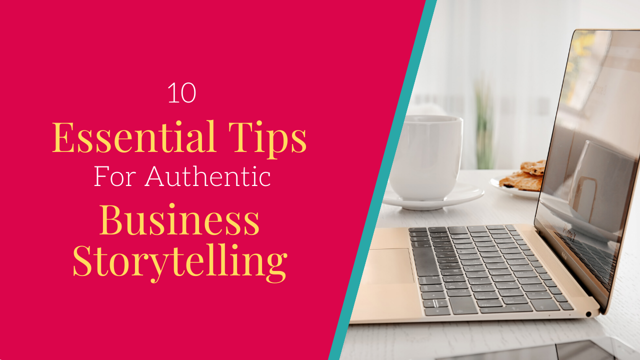 10 essential tips for authentic business storytelling