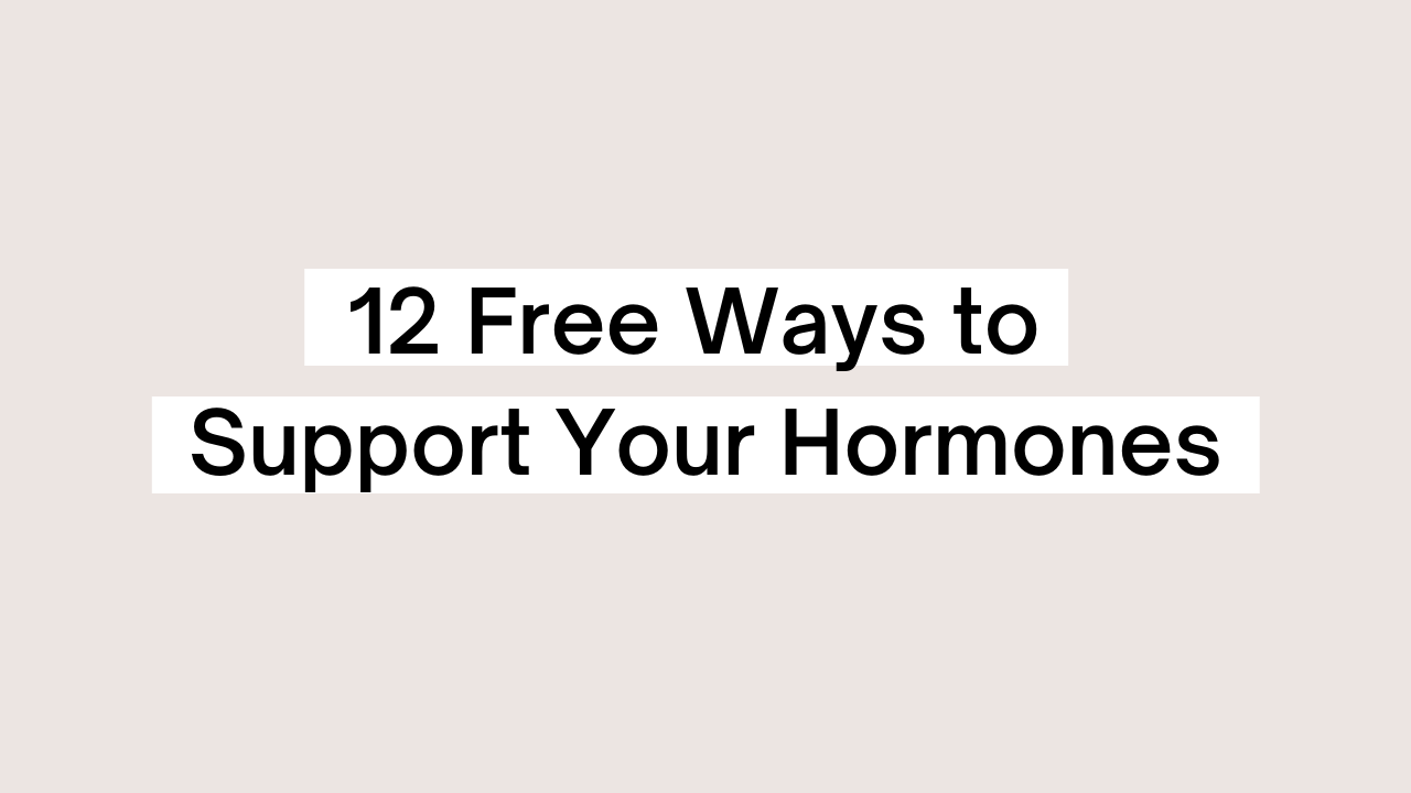 12 Free Ways to Support Your Hormones