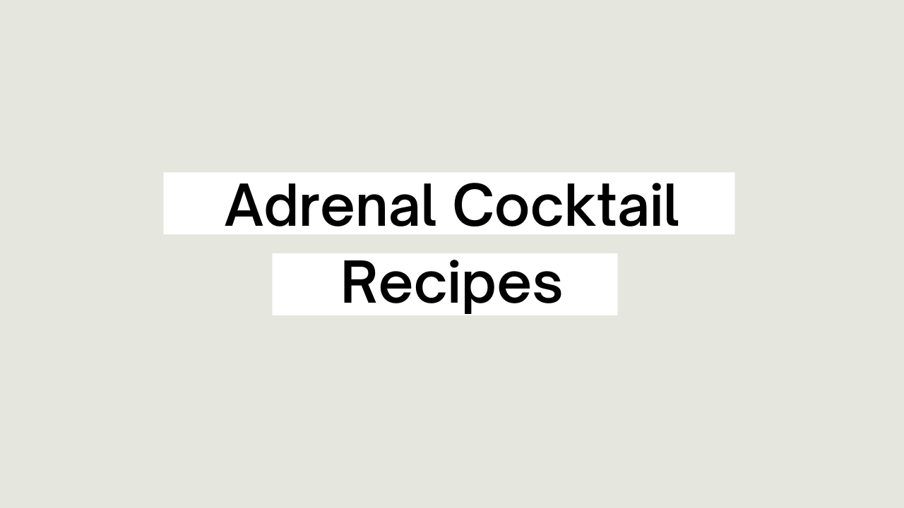 Build-Your-Own Adrenal Cocktail for Adrenal Fatigue & Overall Hormone Health