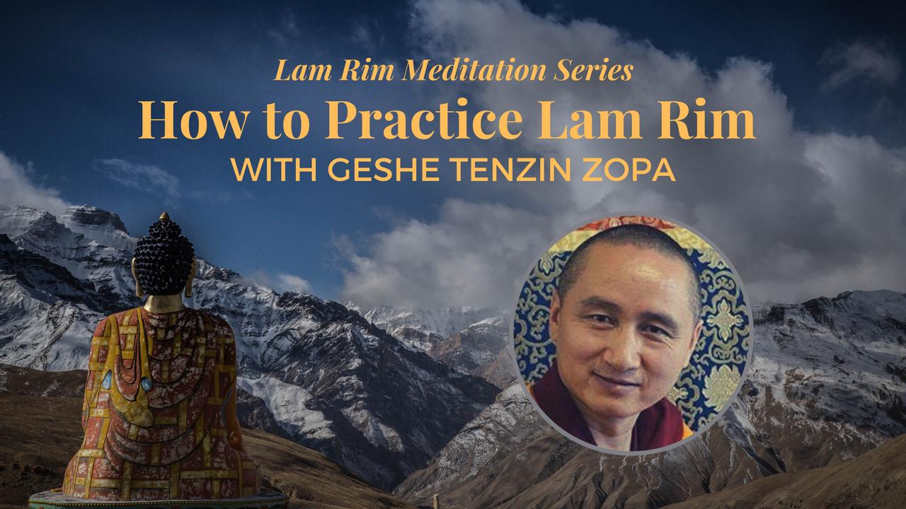 Lam Rim Geshe Tenzin Zopa