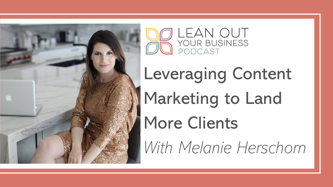 Leveraging Content Marketing to Land More Clients with Melanie Herschorn