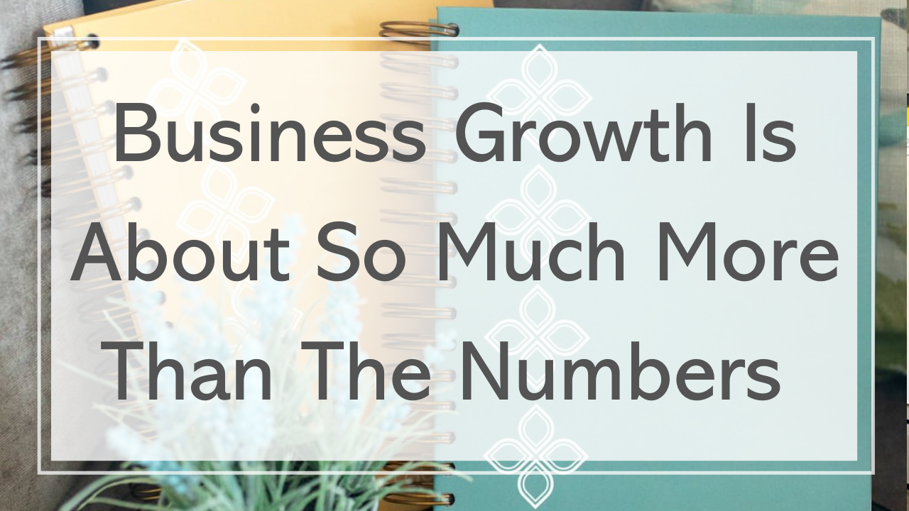 Business Growth Is About So Much More Than The Numbers