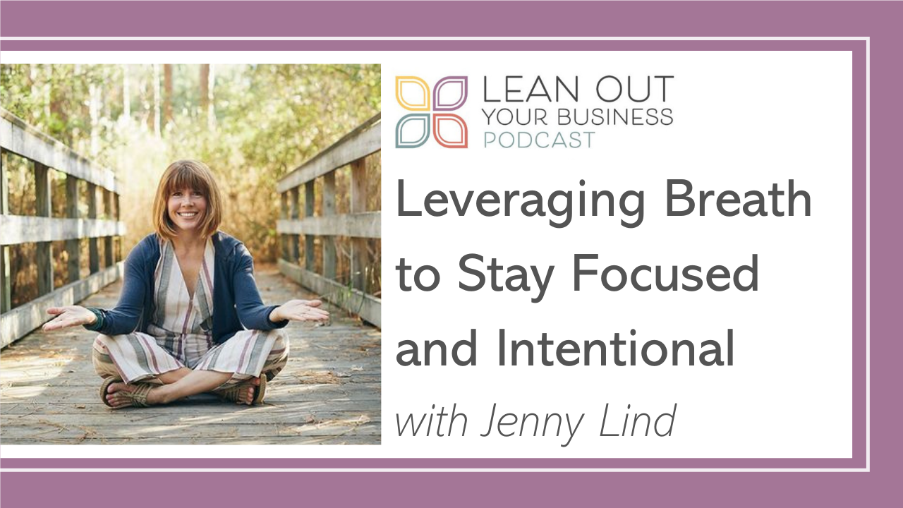 Leveraging Breath to Stay Focused and Intentional with Jenny Lind