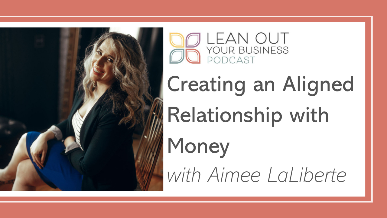 Creating an Aligned Relationship with Money with Aimee LaLiberte