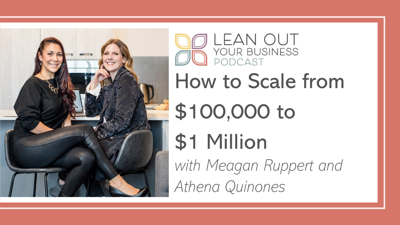 How to Scale from $100,000 to $1 Million with Meagan Ruppert and Athena Quinones