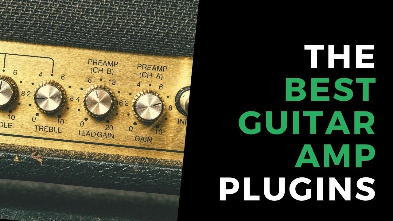 The Best Guitar Amp Plugins
