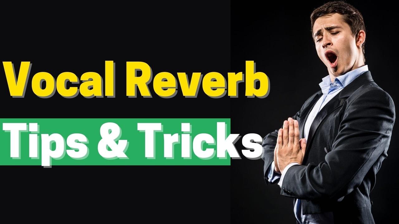 vocal reverb tips & tutorial