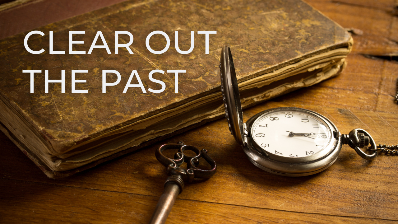 Clear Out the Past