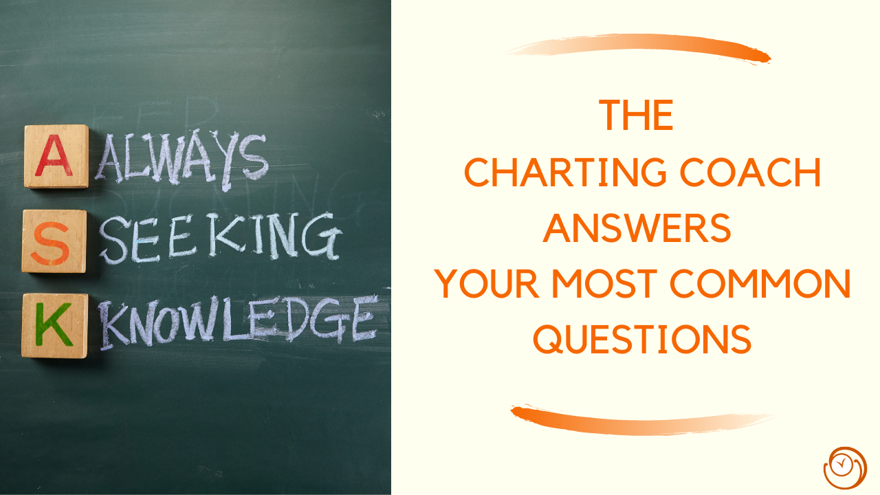 ASK: The Charting Coach answers your questions