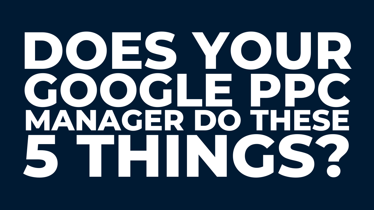 Virtual Event Replay: Does your Google PPC manager do these 5 things?