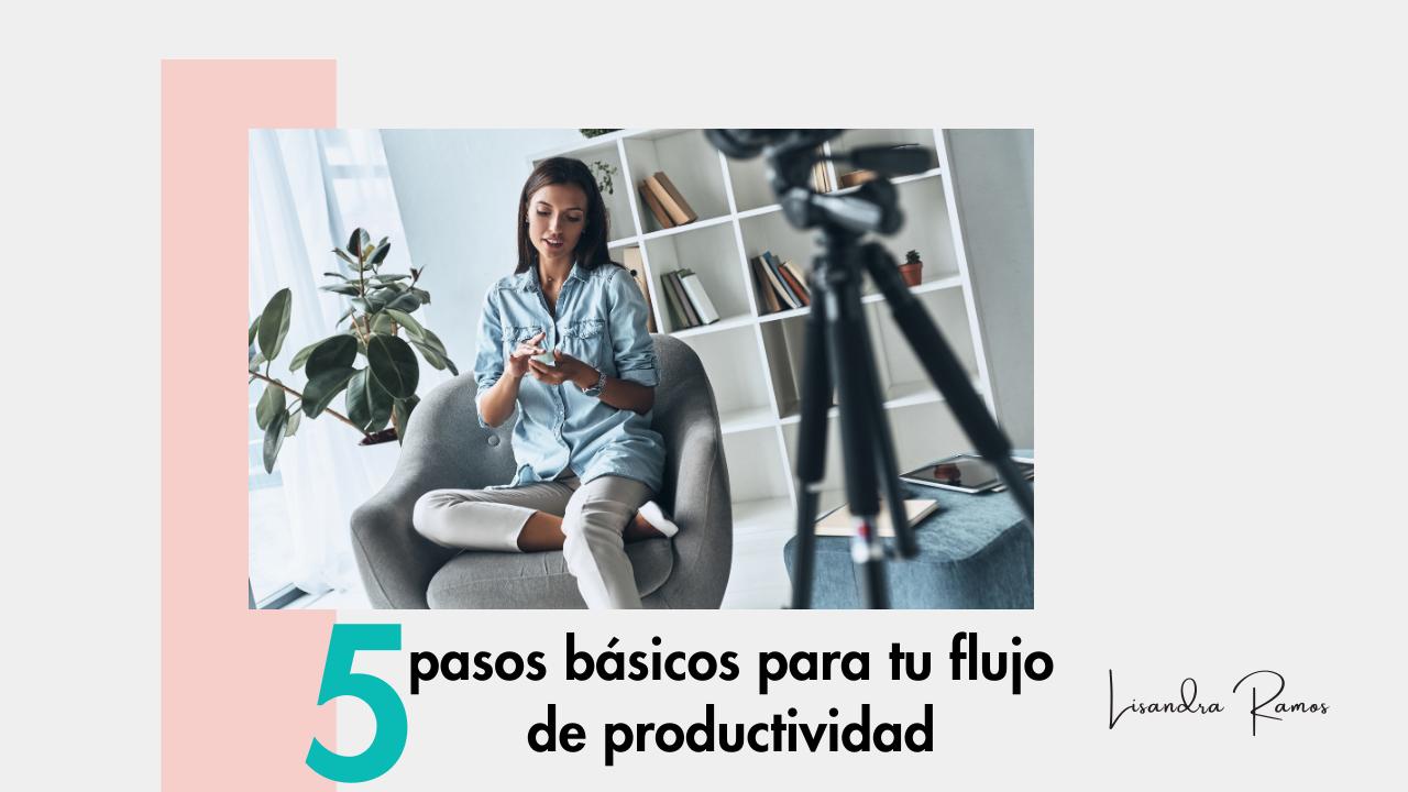 5 pasos básicos para tu flujo de productividad