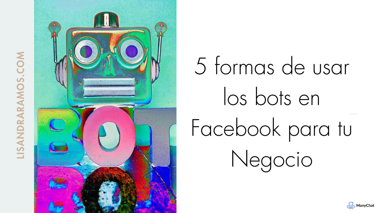 5 formas de usar los bots en Facebook para tu Negocio