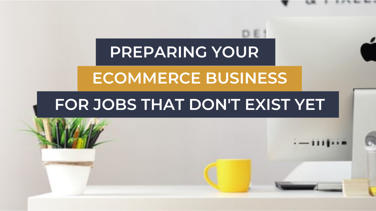 Ecommerce Business Coach Hampshire Preparing Your Ecommerce Business For Jobs That Don't Exist Yet