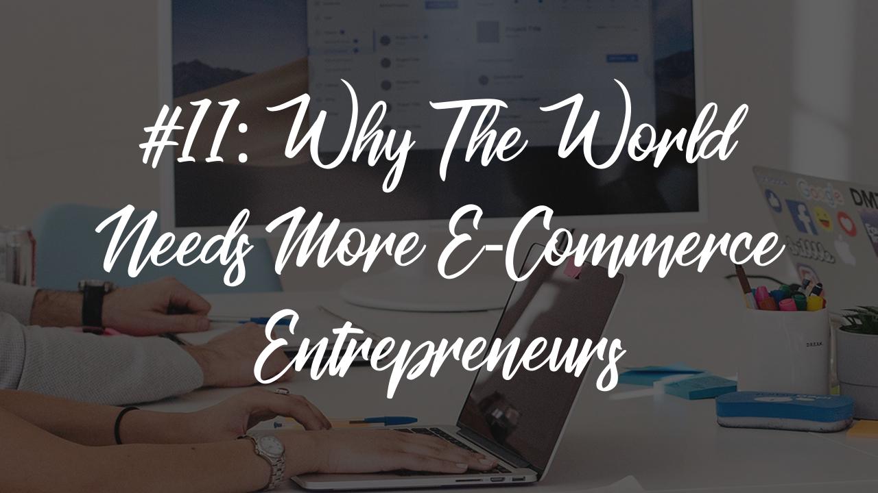 Blog article 14 - the world needs more e-commerce entrepreneurs