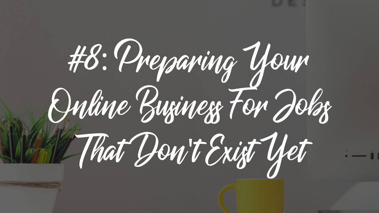 Blog article - preparing your online business for jobs that don't exist yet