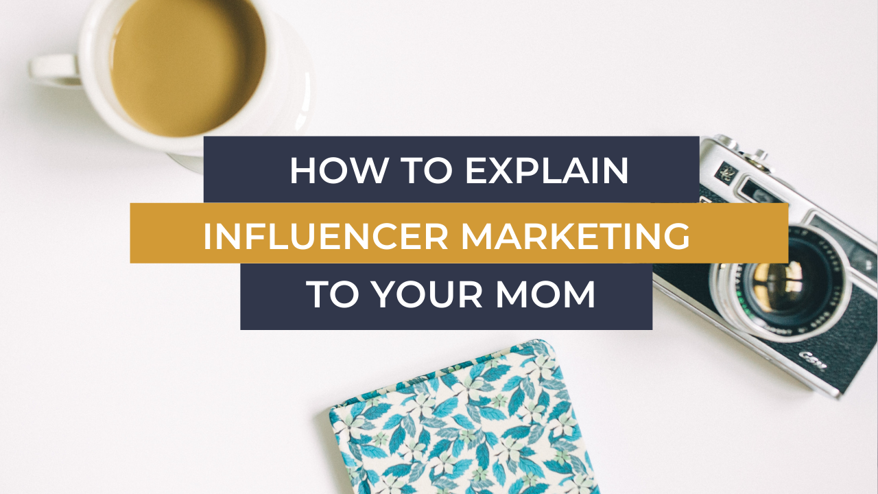 Ecommerce Business Coach UK How To Explain Influencer Marketing To Your Mom