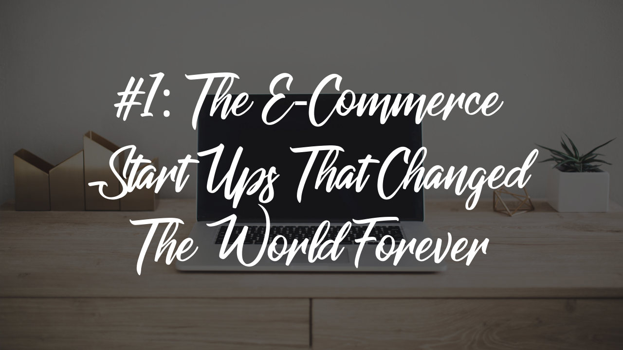 Blog article - e-Commerce start ups that changed the world
