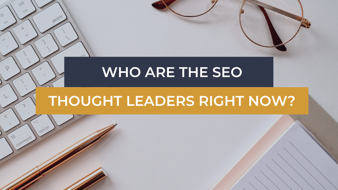 Business Advisor + Ecom Coach Dorset Driving traffic 101 Who Are The Thought Leaders In SEO Right Now