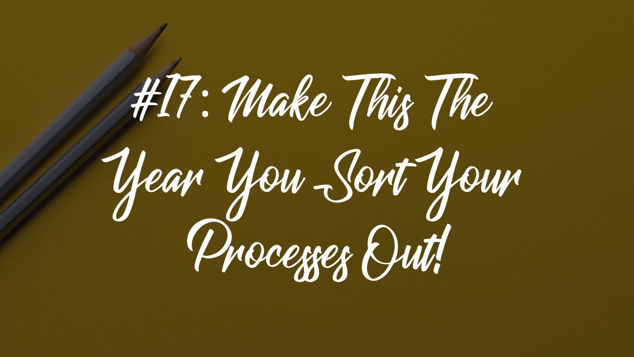Blog article 23 - make this the year you sort your processes out