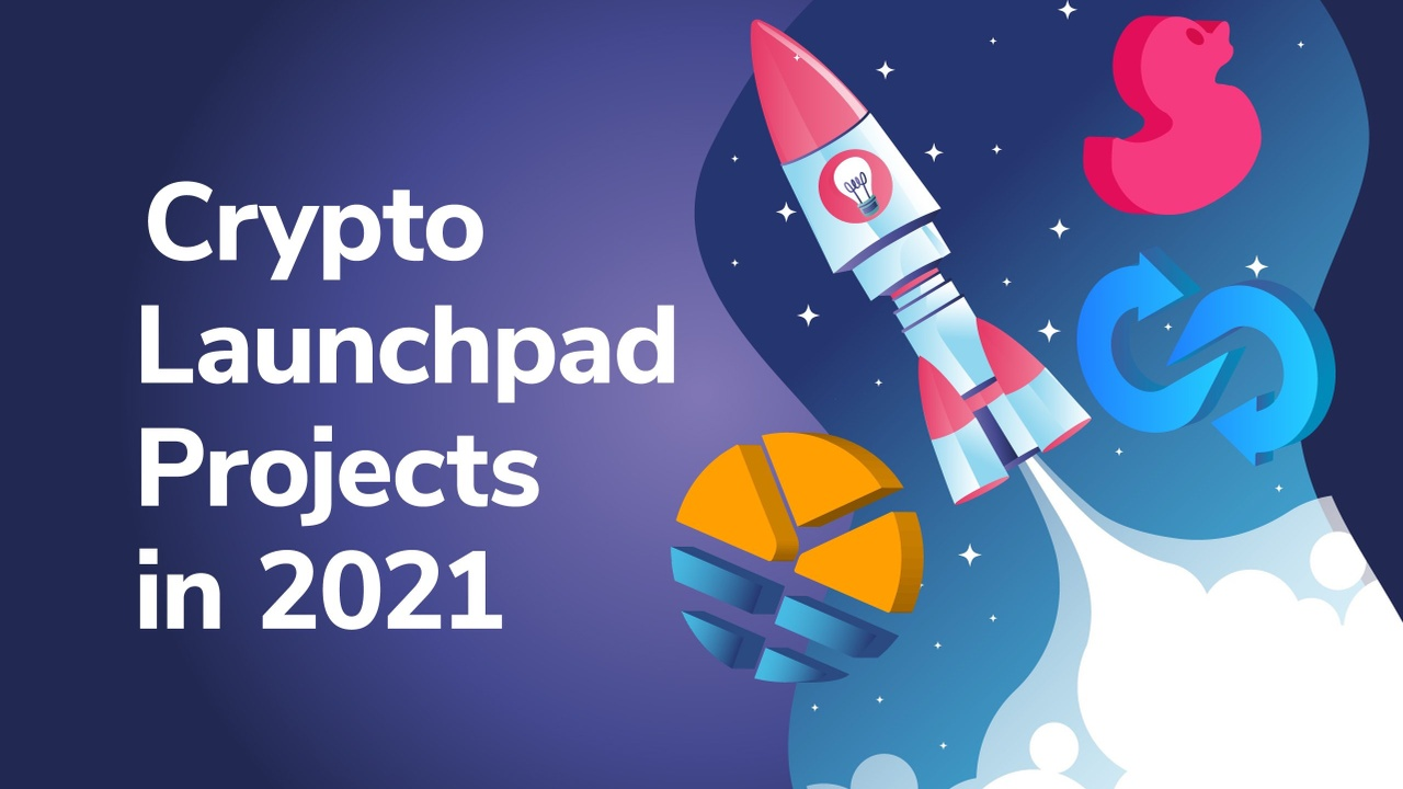Crypto Launchpad Projects In 2021