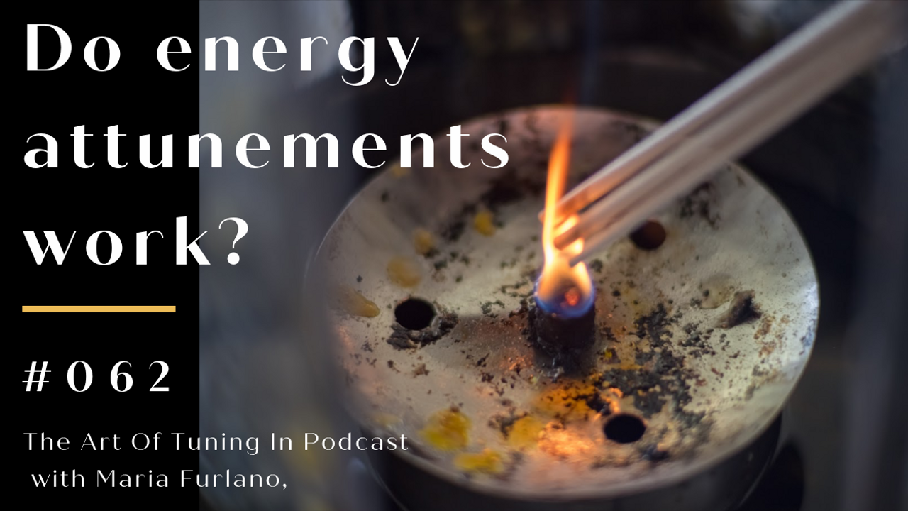 do energy attunements work? episode #062 The Art Of Tuning In Podcast with Maria Furlano blog image