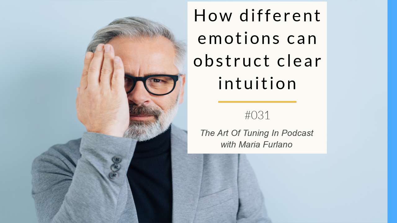 image for blogpost how different emotions can obstruct clear intuition the art of tuning in podcast