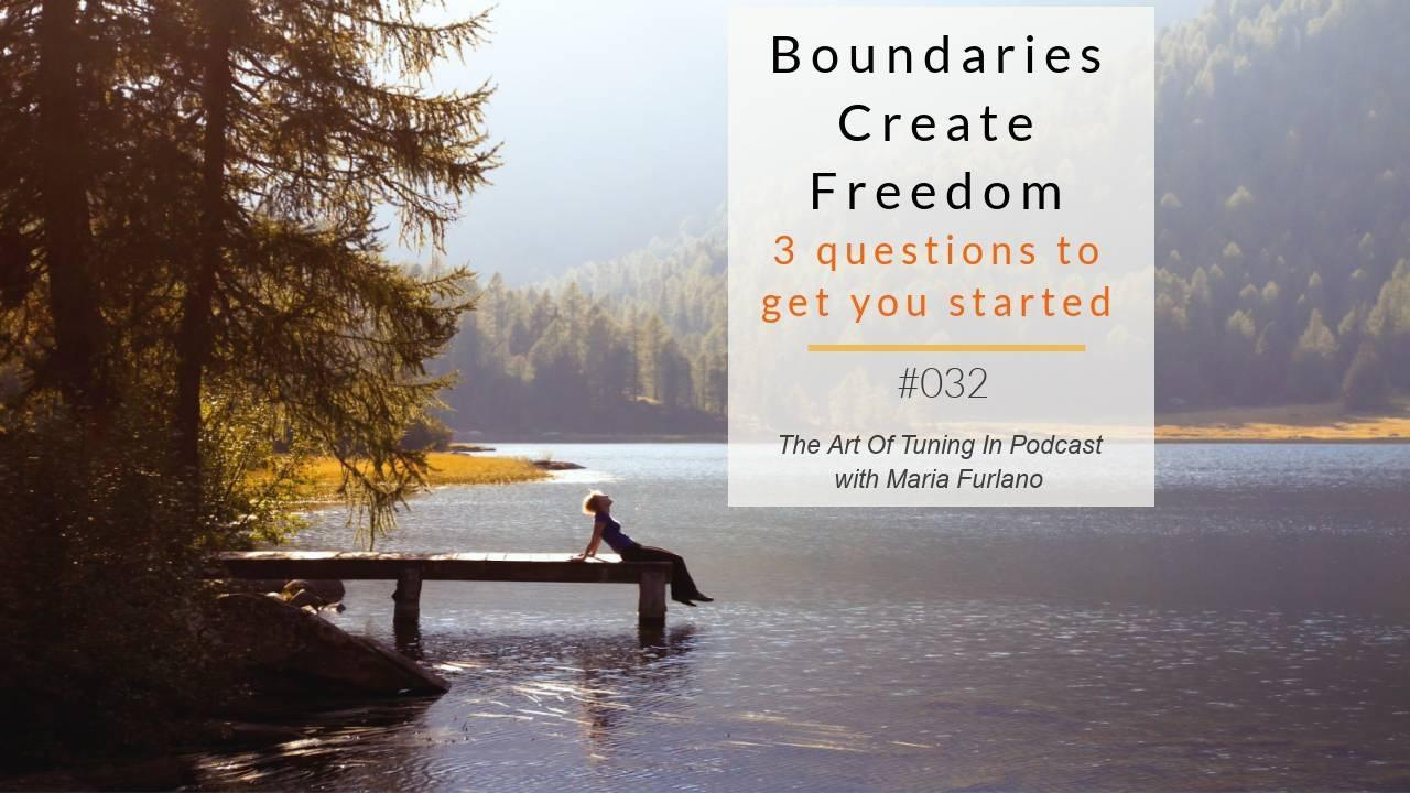 Boundaries-create-freedom-3-questions-to-get-you-started-Maria-Furlano-Blog-Podcast