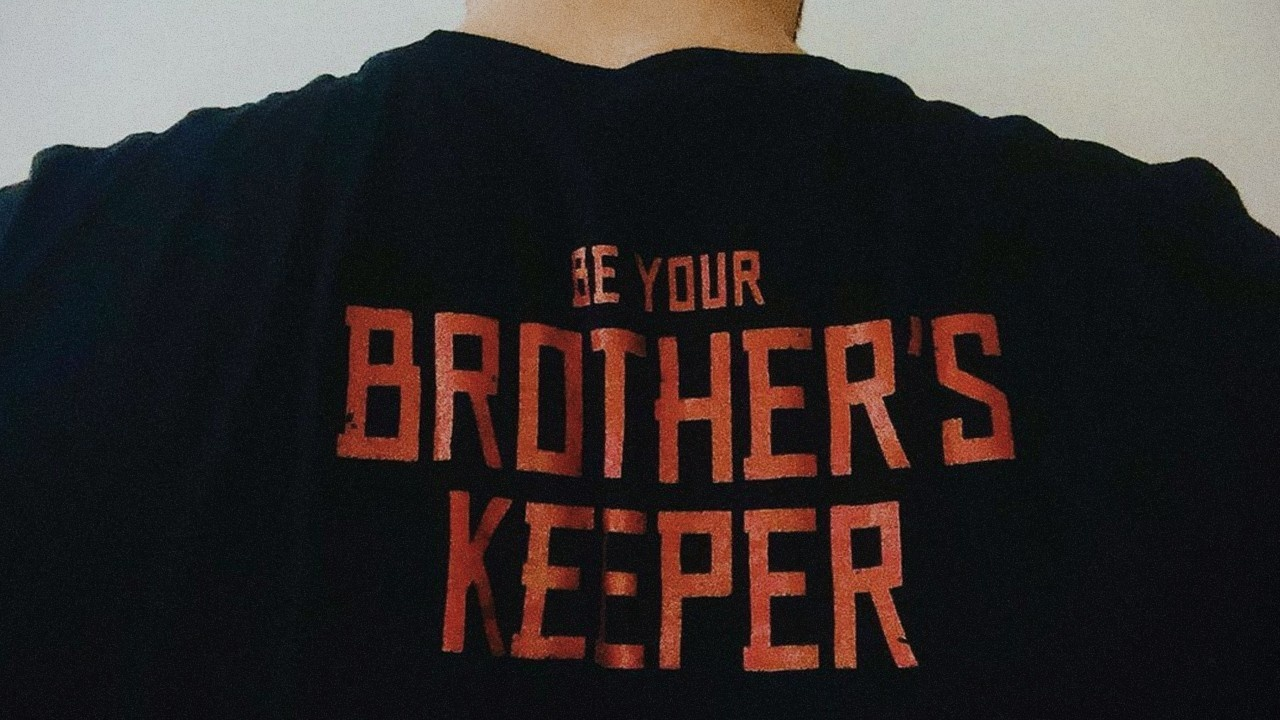 Be Your Brother's Keeper