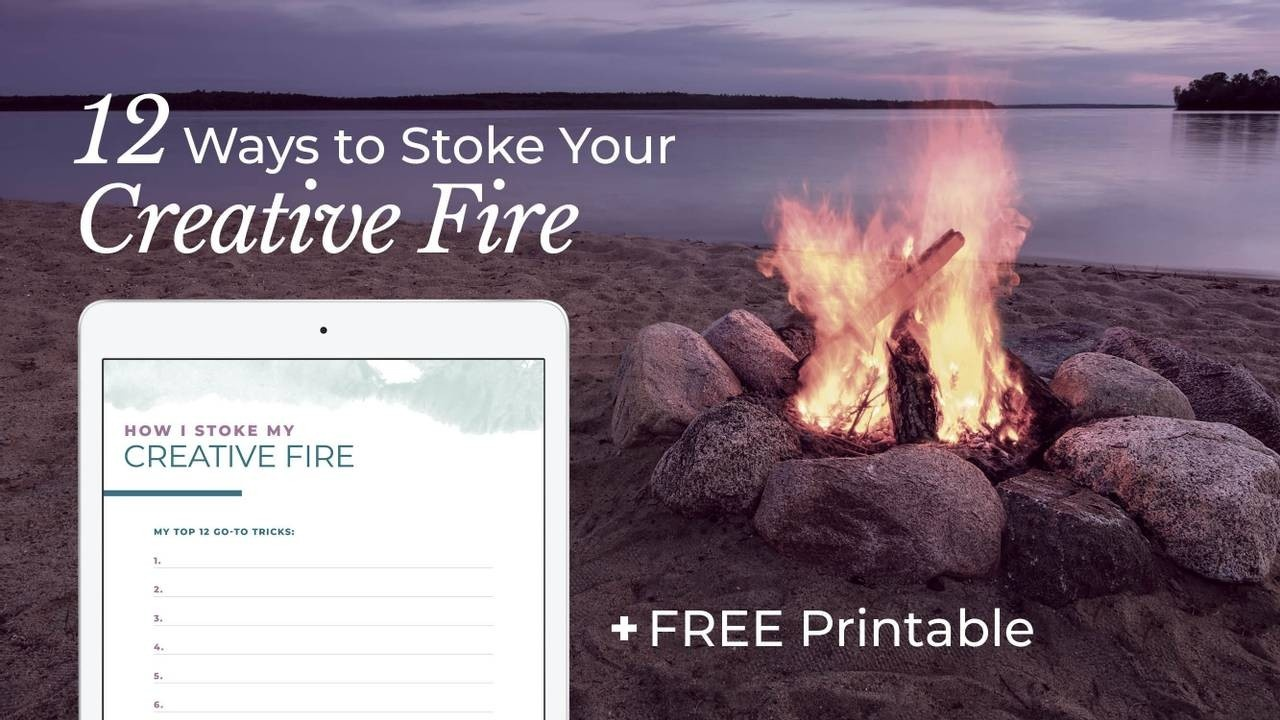 12 Ways to Stoke Your Creative Fire