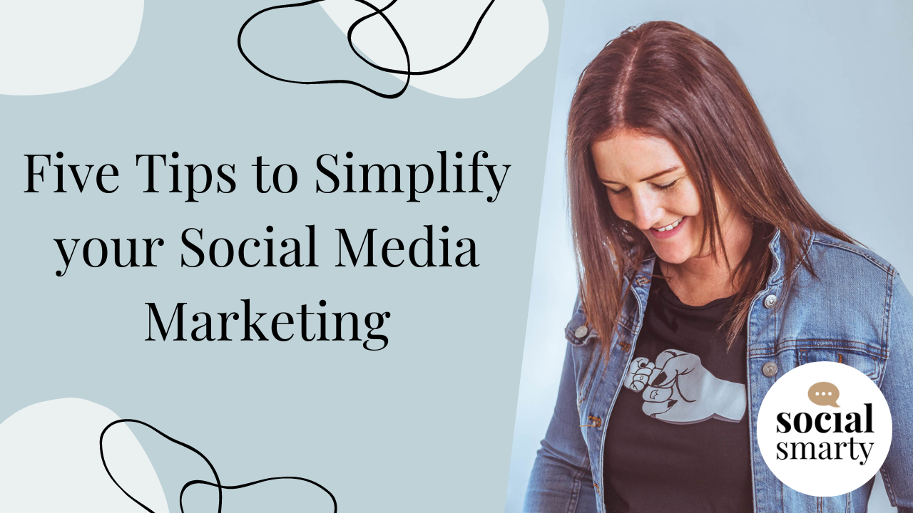 Five Tips to Simplify your Social Media Marketing - Social Smarty