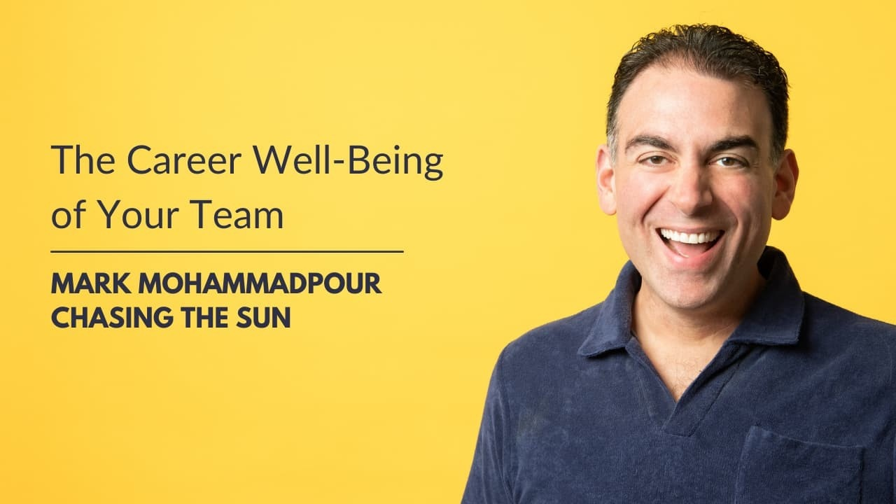 Mark Mohammadpour, The Career Well-Being of Your Team