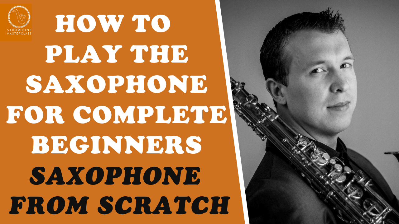 How To Play The Saxophone For Complete Beginners.