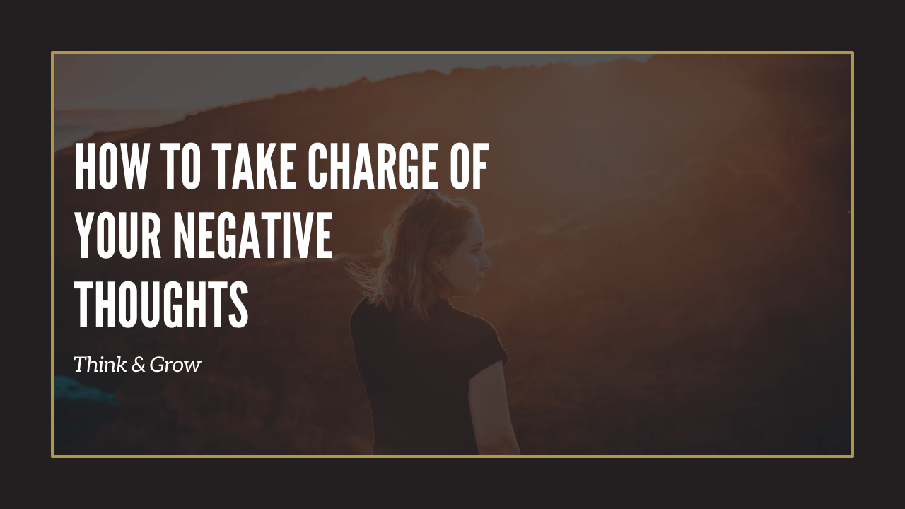 take charge of negative thoughts
