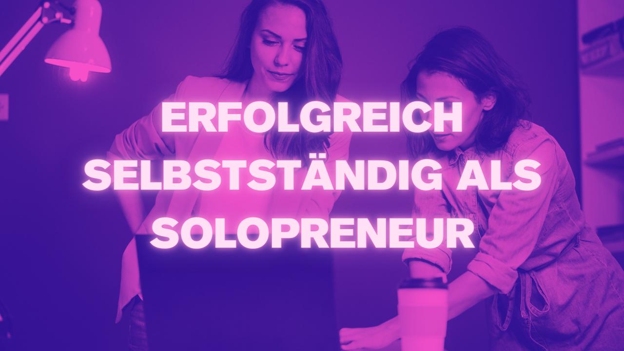 erfolgreich selbstständig solopreneur