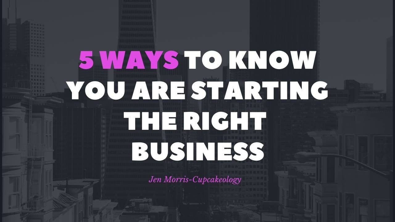 5 ways to know you are starting the right business