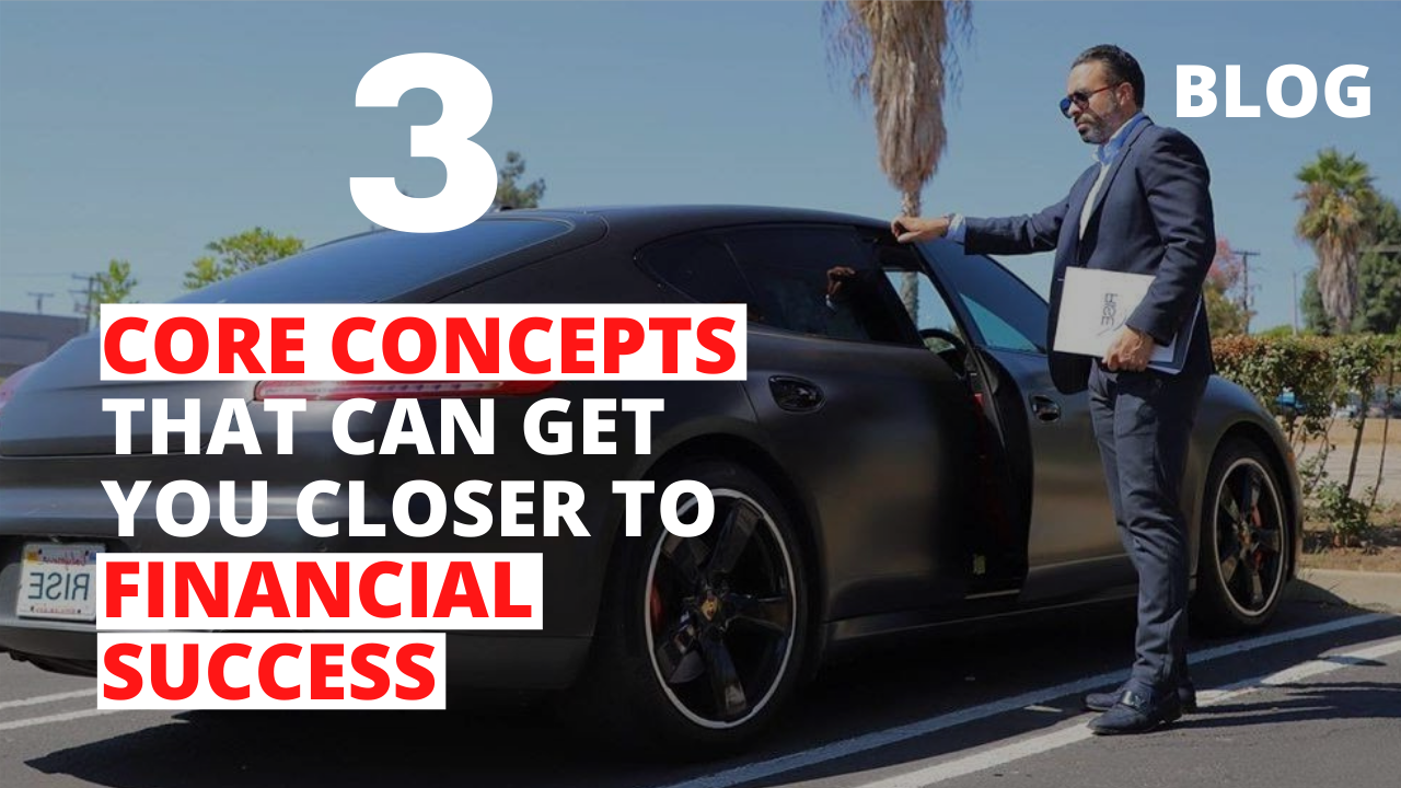 3 Core Concepts that Can Get You Closer to Financial Success