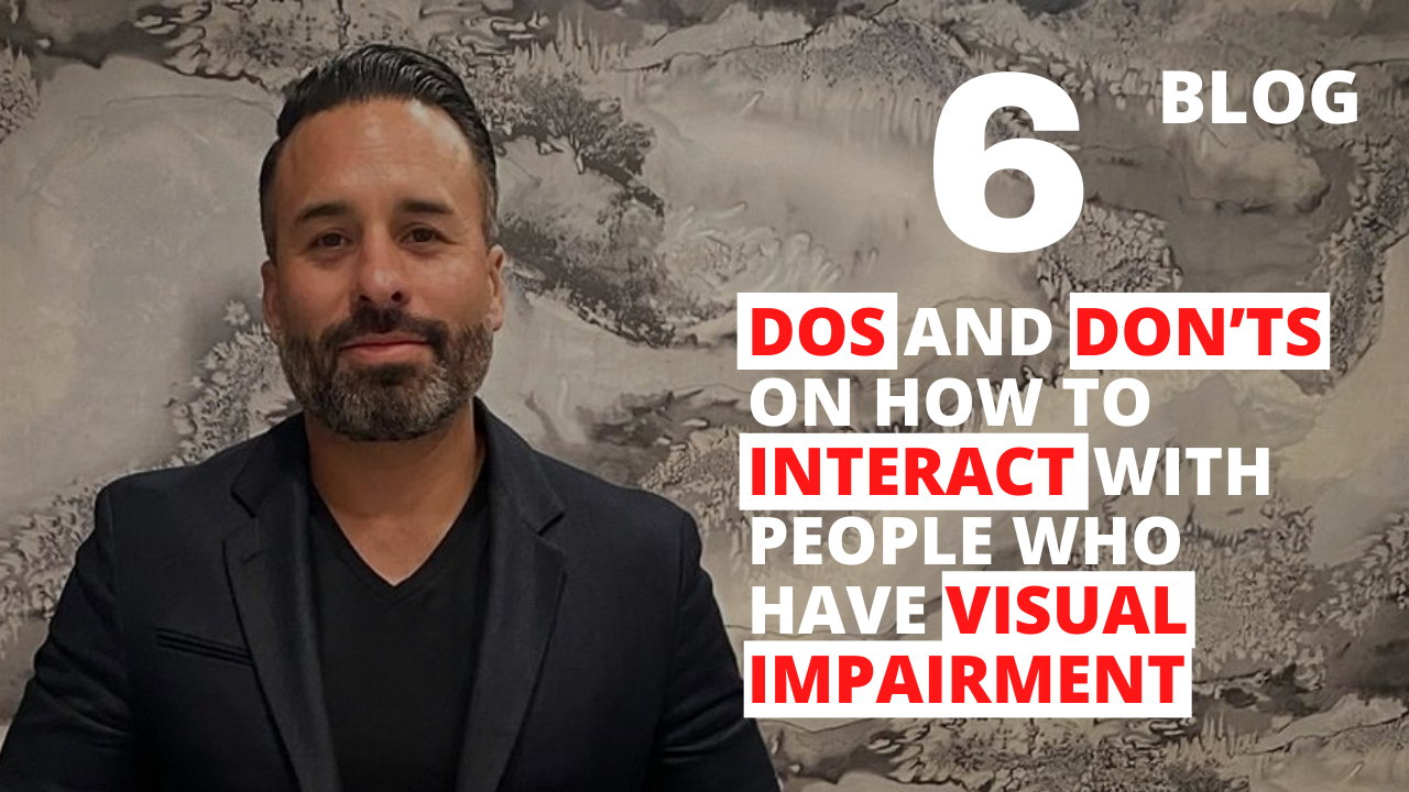 6 DOs and DON'Ts on How to Interact with People who Have Visual Impairment