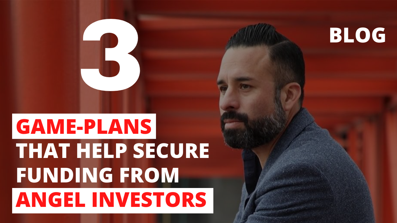 3 Game-Plans That Help Secure Funding from Angel Investors
